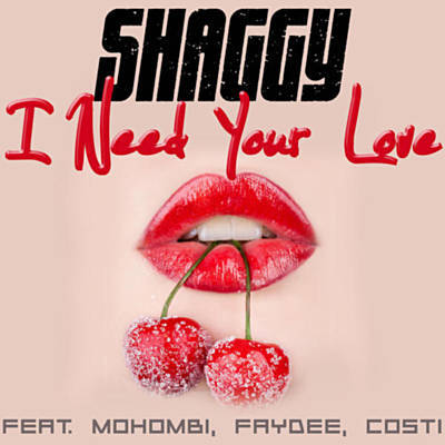I Need Your Love - Shaggy Feat. Mohombi, Faydee & Costi