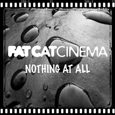 Nothing At All - Fat Cat Cinema